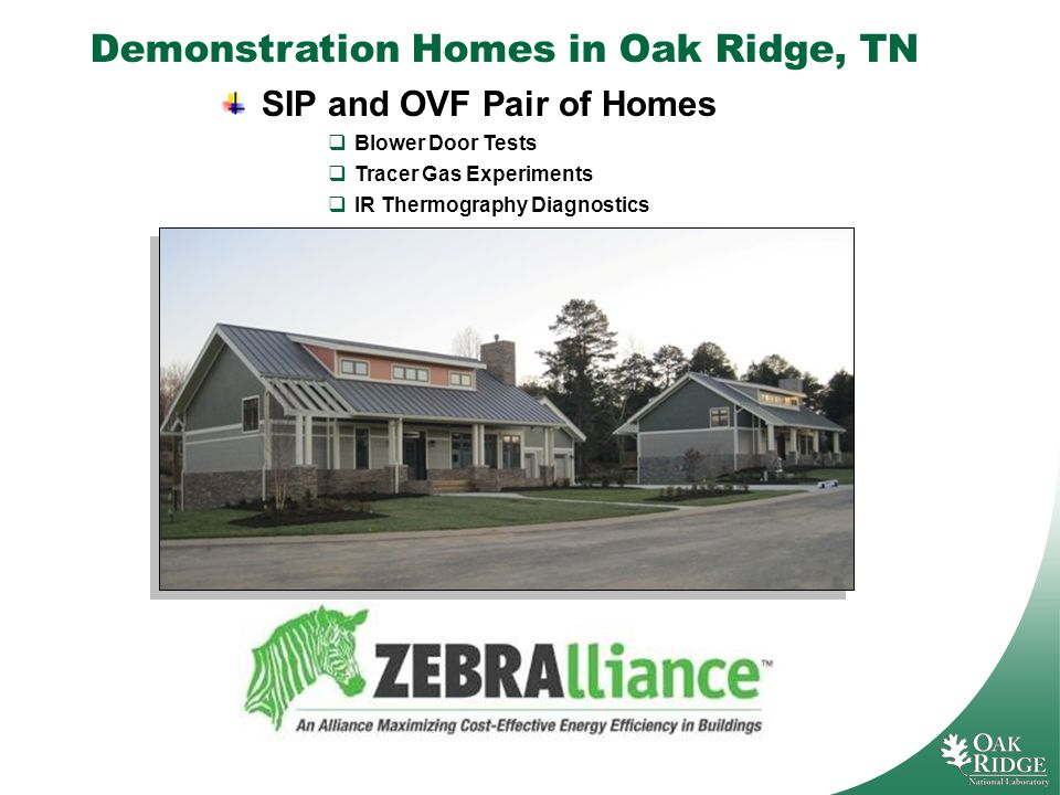 Demonstration Homes in Oak Ridge, TN SIP and OVF Pair of Homes Blower Door Tests Tracer Gas Experiments IR Thermography Diagnostics