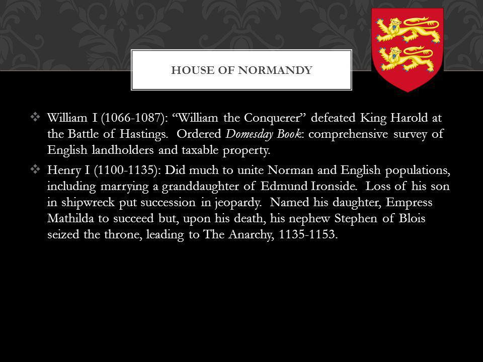William I (1066-1087): William the Conquerer defeated King Harold at the Battle of Hastings. Ordered Domesday Book: comprehensive survey of English la