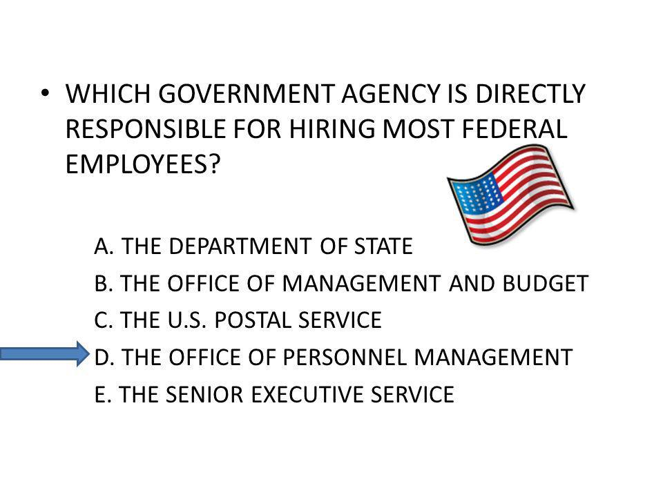 WHICH GOVERNMENT AGENCY IS DIRECTLY RESPONSIBLE FOR HIRING MOST FEDERAL EMPLOYEES.