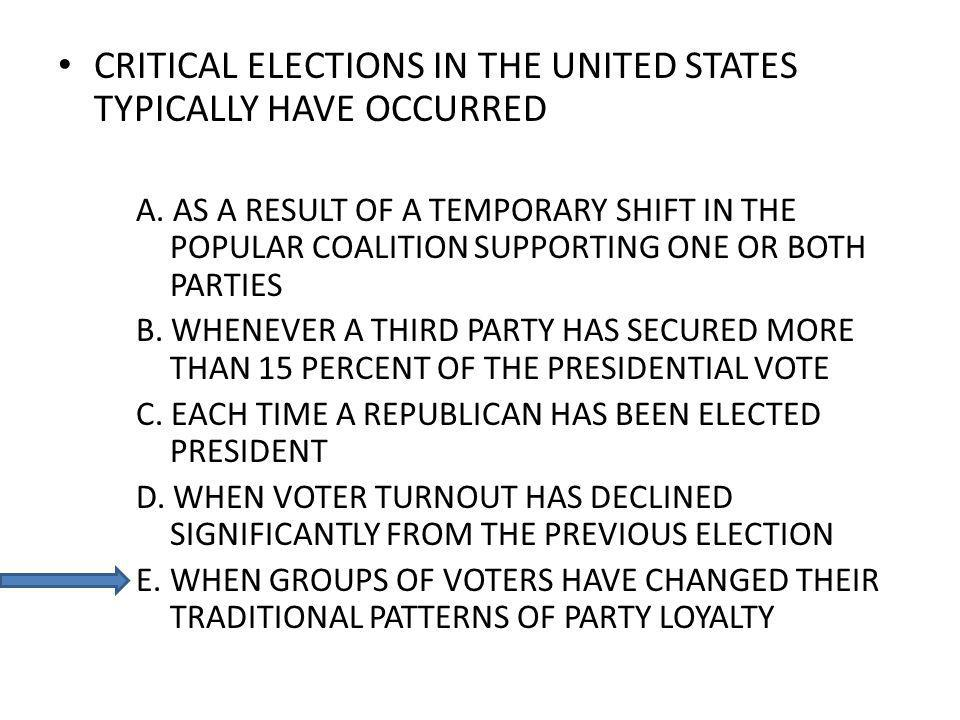 CRITICAL ELECTIONS IN THE UNITED STATES TYPICALLY HAVE OCCURRED A.