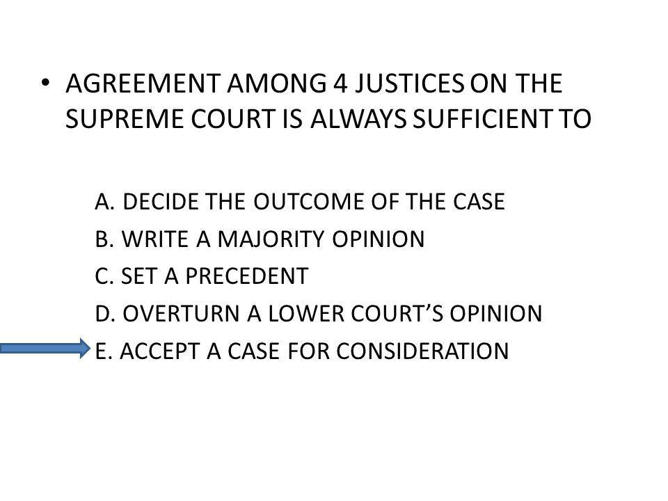 AGREEMENT AMONG 4 JUSTICES ON THE SUPREME COURT IS ALWAYS SUFFICIENT TO A.