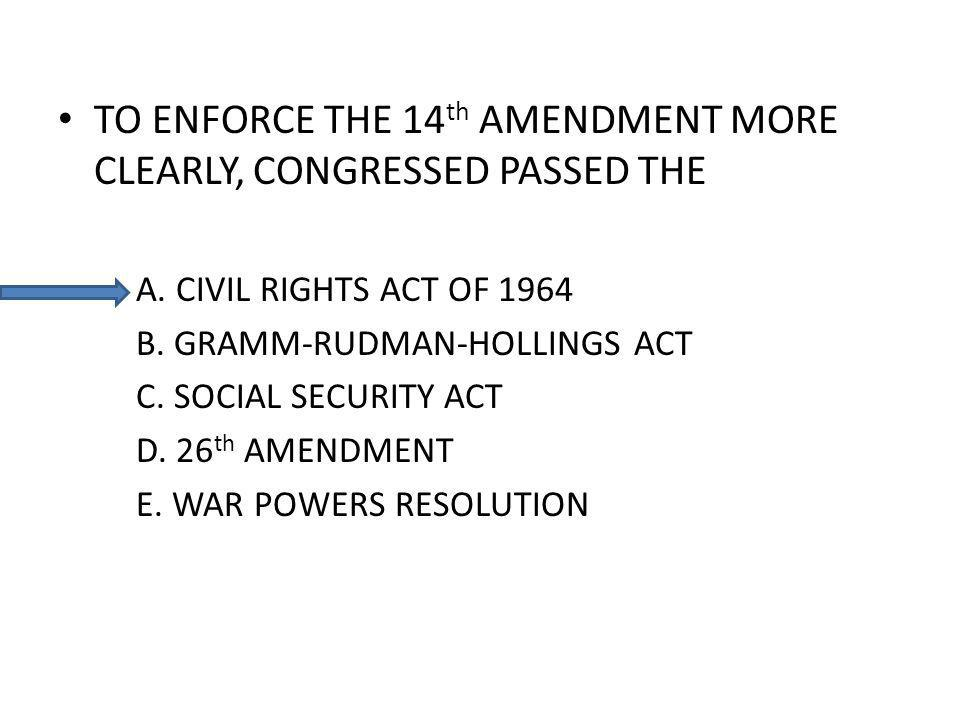 TO ENFORCE THE 14 th AMENDMENT MORE CLEARLY, CONGRESSED PASSED THE A.