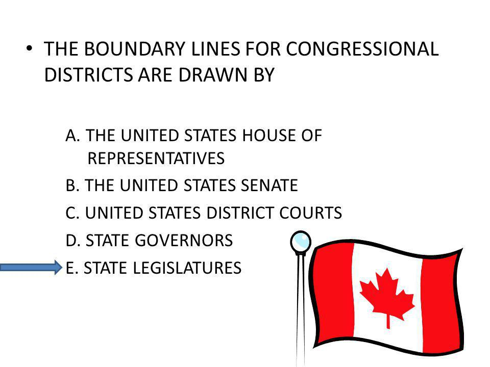 THE BOUNDARY LINES FOR CONGRESSIONAL DISTRICTS ARE DRAWN BY A.