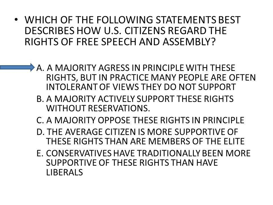 WHICH OF THE FOLLOWING STATEMENTS BEST DESCRIBES HOW U.S. CITIZENS REGARD THE RIGHTS OF FREE SPEECH AND ASSEMBLY? A. A MAJORITY AGRESS IN PRINCIPLE WI