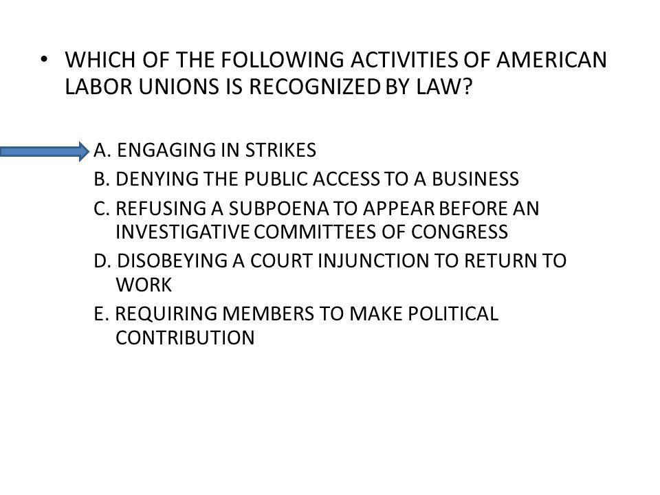 WHICH OF THE FOLLOWING ACTIVITIES OF AMERICAN LABOR UNIONS IS RECOGNIZED BY LAW.