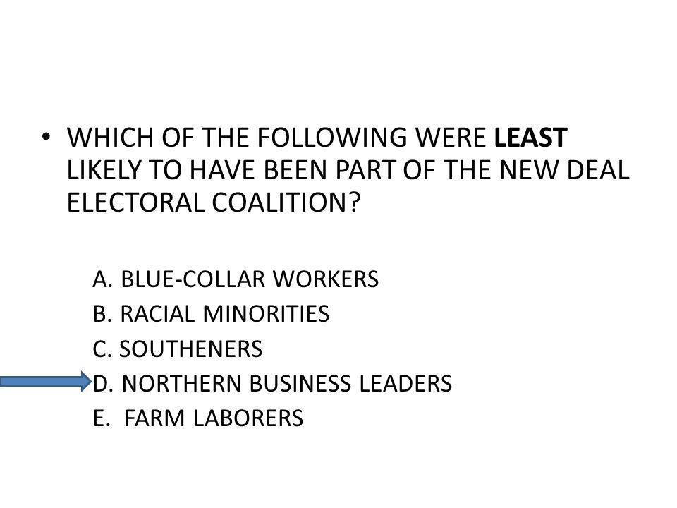 WHICH OF THE FOLLOWING WERE LEAST LIKELY TO HAVE BEEN PART OF THE NEW DEAL ELECTORAL COALITION.