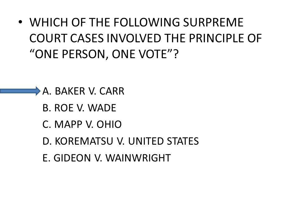WHICH OF THE FOLLOWING SURPREME COURT CASES INVOLVED THE PRINCIPLE OF ONE PERSON, ONE VOTE.