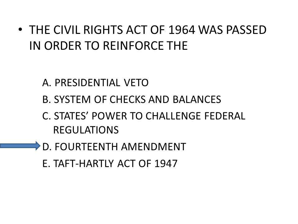THE CIVIL RIGHTS ACT OF 1964 WAS PASSED IN ORDER TO REINFORCE THE A.