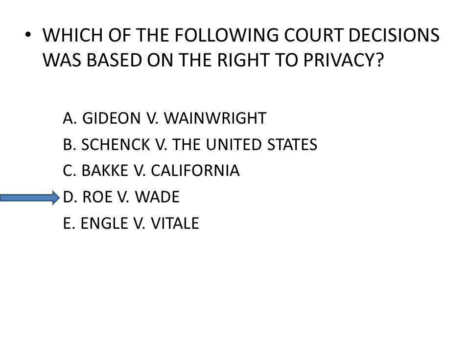 WHICH OF THE FOLLOWING COURT DECISIONS WAS BASED ON THE RIGHT TO PRIVACY.