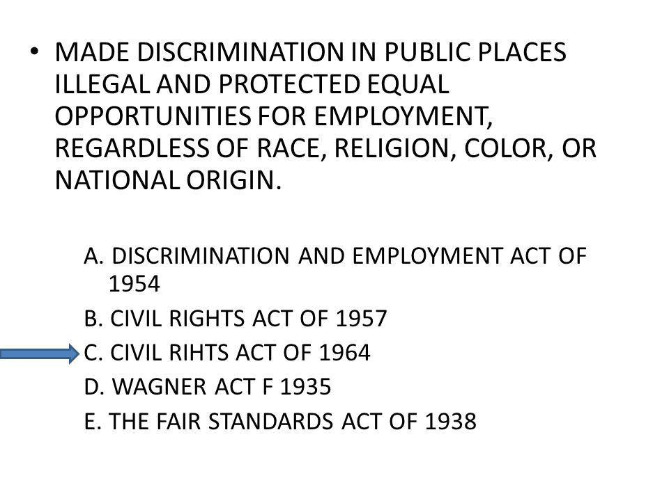 MADE DISCRIMINATION IN PUBLIC PLACES ILLEGAL AND PROTECTED EQUAL OPPORTUNITIES FOR EMPLOYMENT, REGARDLESS OF RACE, RELIGION, COLOR, OR NATIONAL ORIGIN