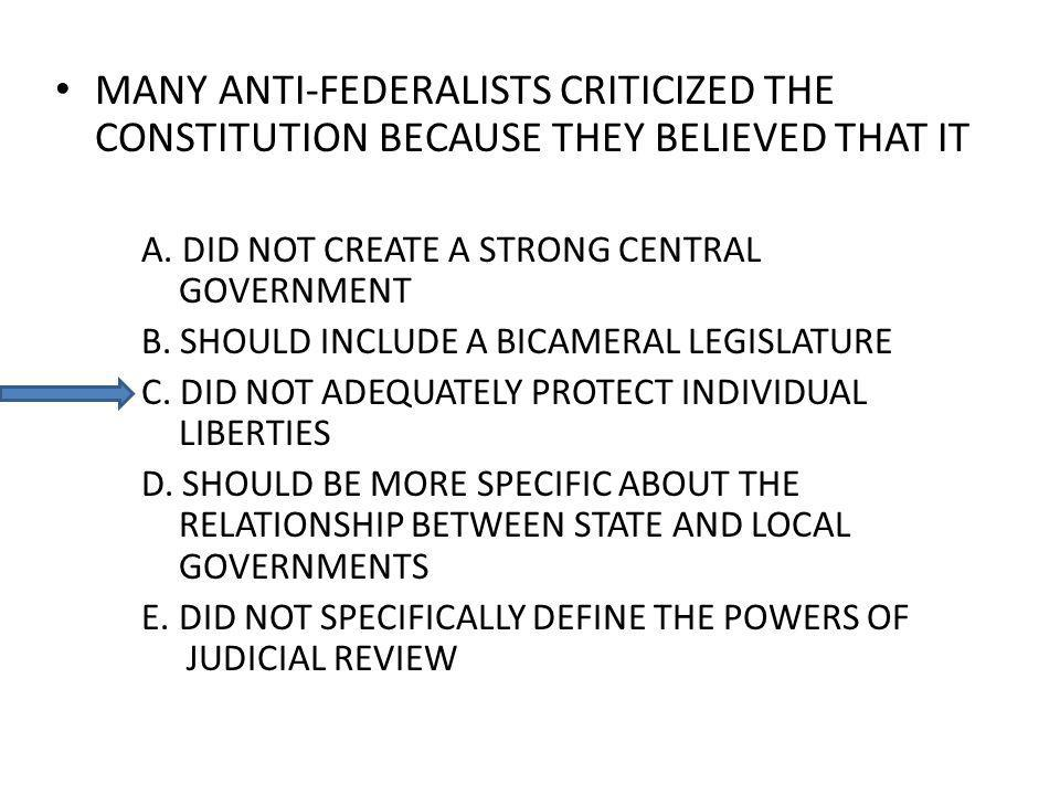MANY ANTI-FEDERALISTS CRITICIZED THE CONSTITUTION BECAUSE THEY BELIEVED THAT IT A.