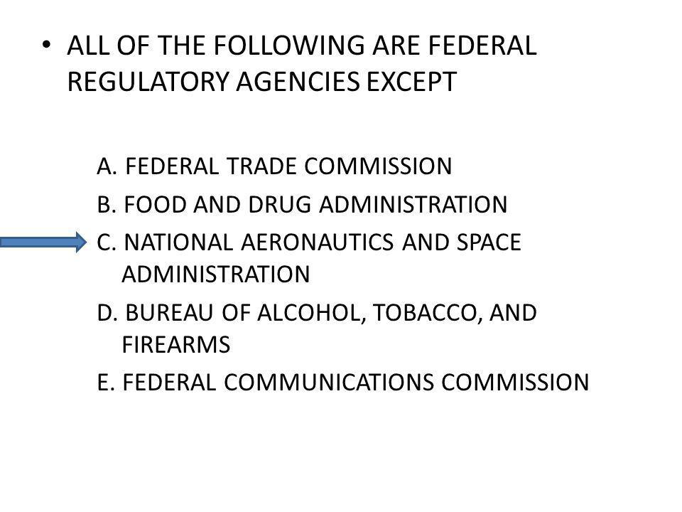 ALL OF THE FOLLOWING ARE FEDERAL REGULATORY AGENCIES EXCEPT A.