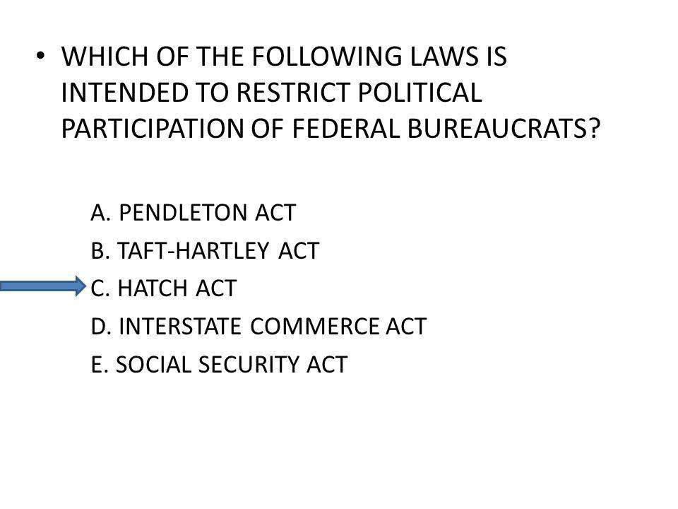 WHICH OF THE FOLLOWING LAWS IS INTENDED TO RESTRICT POLITICAL PARTICIPATION OF FEDERAL BUREAUCRATS.