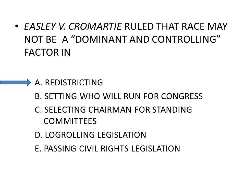 EASLEY V.CROMARTIE RULED THAT RACE MAY NOT BE A DOMINANT AND CONTROLLING FACTOR IN A.