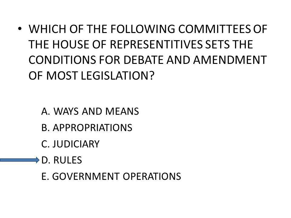 WHICH OF THE FOLLOWING COMMITTEES OF THE HOUSE OF REPRESENTITIVES SETS THE CONDITIONS FOR DEBATE AND AMENDMENT OF MOST LEGISLATION.