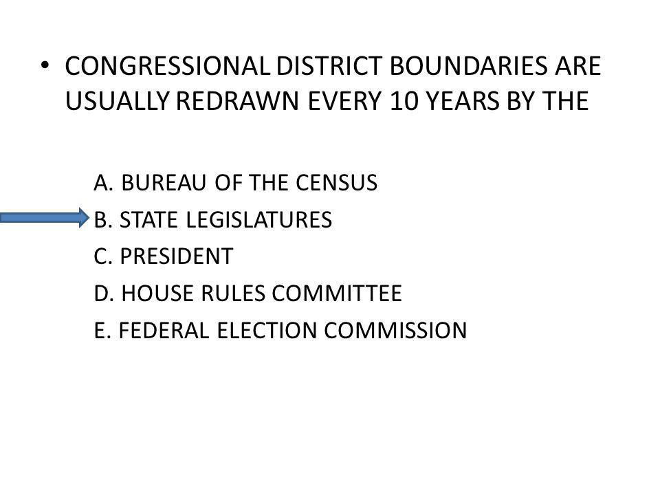 CONGRESSIONAL DISTRICT BOUNDARIES ARE USUALLY REDRAWN EVERY 10 YEARS BY THE A.