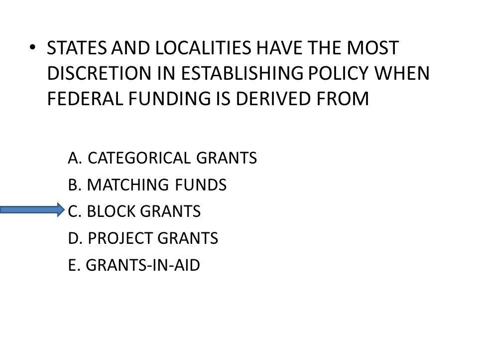 STATES AND LOCALITIES HAVE THE MOST DISCRETION IN ESTABLISHING POLICY WHEN FEDERAL FUNDING IS DERIVED FROM A.