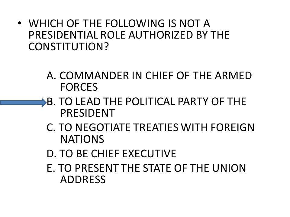 WHICH OF THE FOLLOWING IS NOT A PRESIDENTIAL ROLE AUTHORIZED BY THE CONSTITUTION.