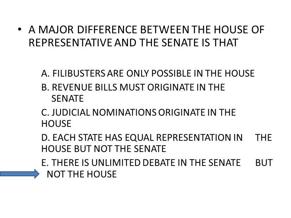 A MAJOR DIFFERENCE BETWEEN THE HOUSE OF REPRESENTATIVE AND THE SENATE IS THAT A.