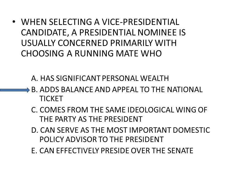 WHEN SELECTING A VICE-PRESIDENTIAL CANDIDATE, A PRESIDENTIAL NOMINEE IS USUALLY CONCERNED PRIMARILY WITH CHOOSING A RUNNING MATE WHO A. HAS SIGNIFICAN