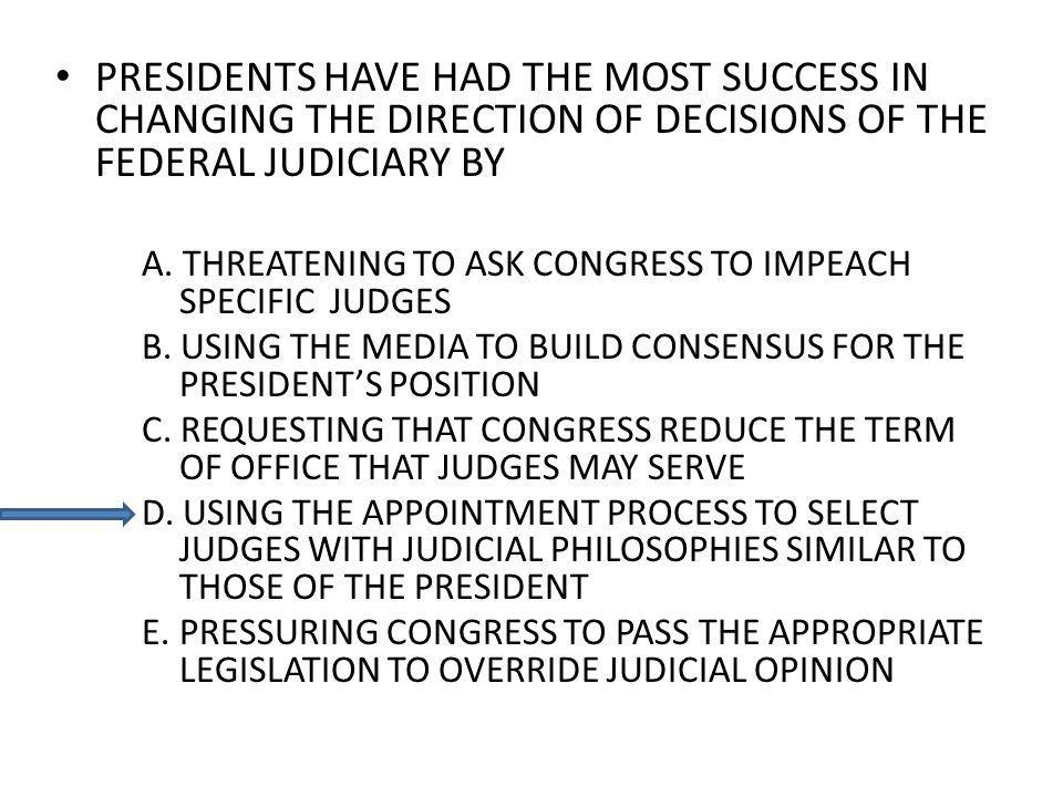 PRESIDENTS HAVE HAD THE MOST SUCCESS IN CHANGING THE DIRECTION OF DECISIONS OF THE FEDERAL JUDICIARY BY A.