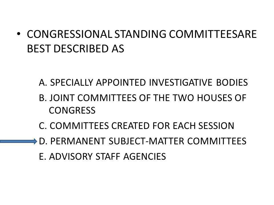 CONGRESSIONAL STANDING COMMITTEESARE BEST DESCRIBED AS A.