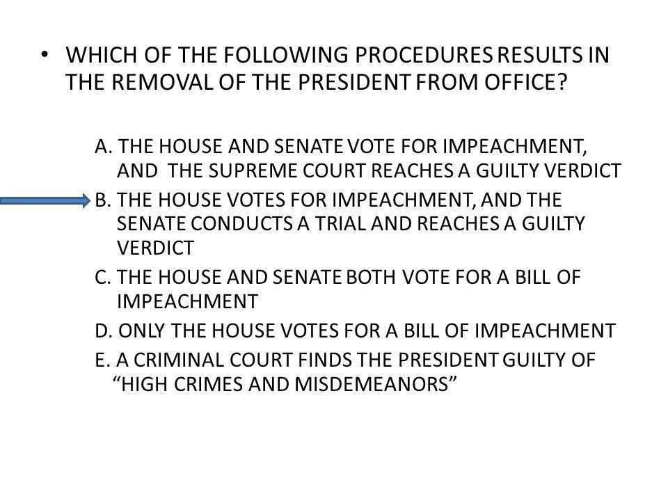WHICH OF THE FOLLOWING PROCEDURES RESULTS IN THE REMOVAL OF THE PRESIDENT FROM OFFICE.