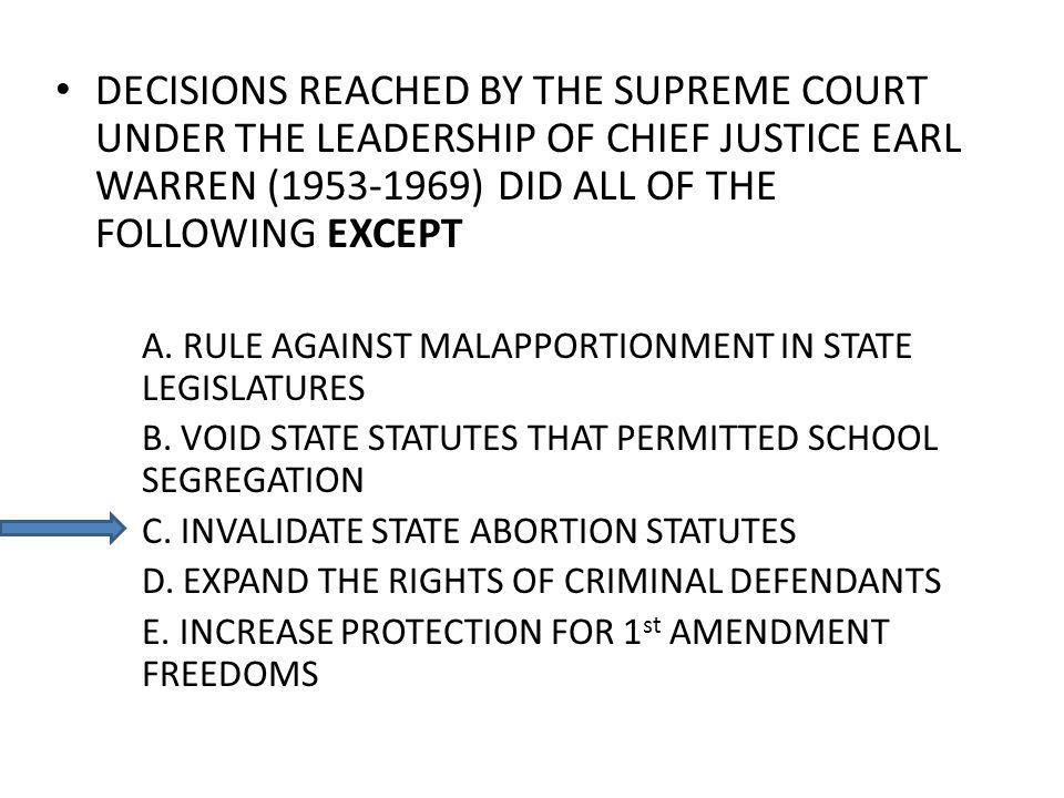 DECISIONS REACHED BY THE SUPREME COURT UNDER THE LEADERSHIP OF CHIEF JUSTICE EARL WARREN (1953-1969) DID ALL OF THE FOLLOWING EXCEPT A.