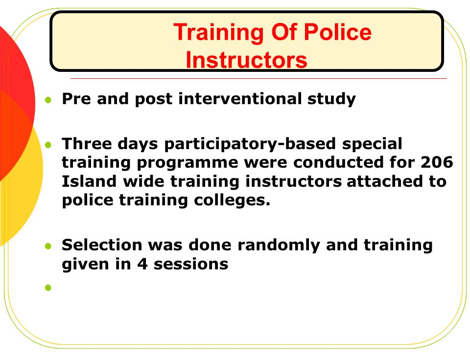 Training Of Police Instructors Pre and post interventional study Three days participatory-based special training programme were conducted for 206 Isla