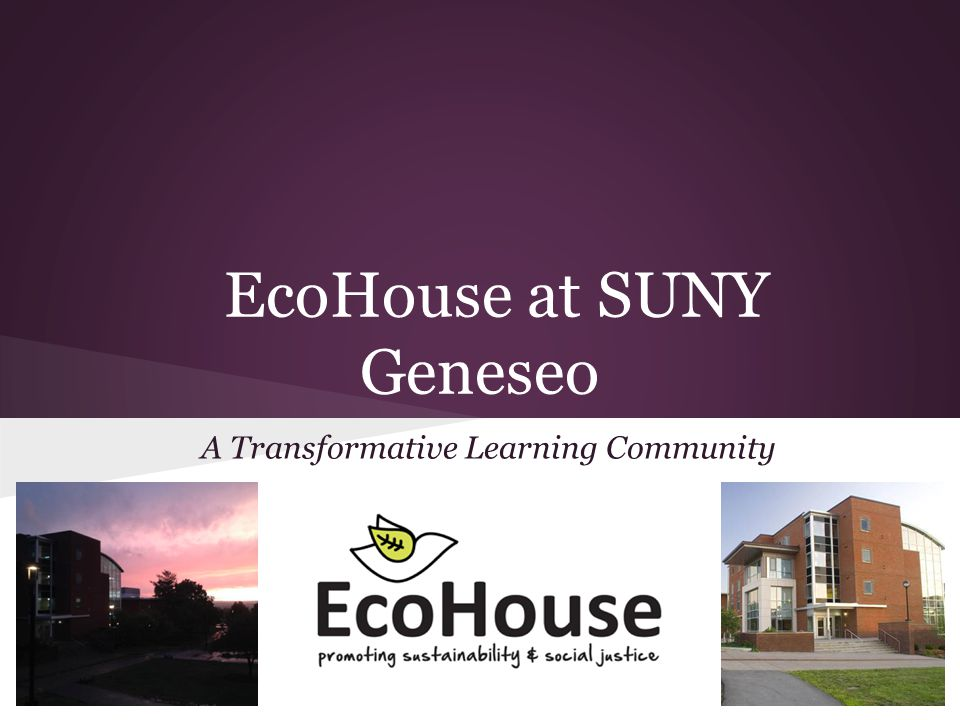EcoHouse at SUNY Geneseo A Transformative Learning Community