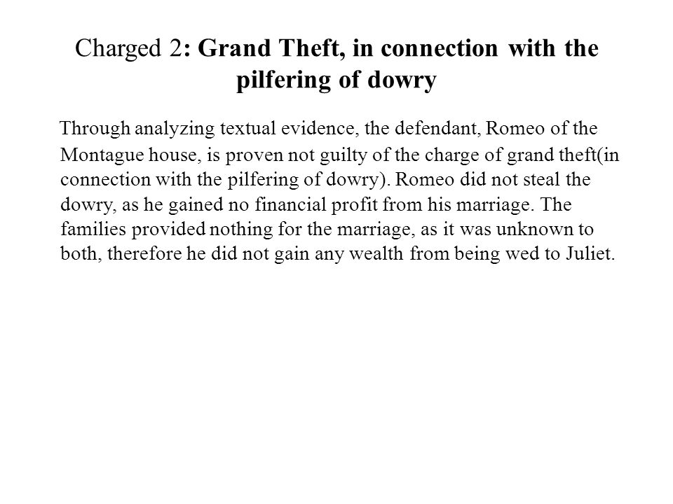 Charged 2: Grand Theft, in connection with the pilfering of dowry Through analyzing textual evidence, the defendant, Romeo of the Montague house, is p