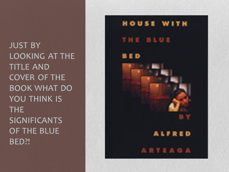 JUST BY LOOKING AT THE TITLE AND COVER OF THE BOOK WHAT DO YOU THINK IS THE SIGNIFICANTS OF THE BLUE BED !