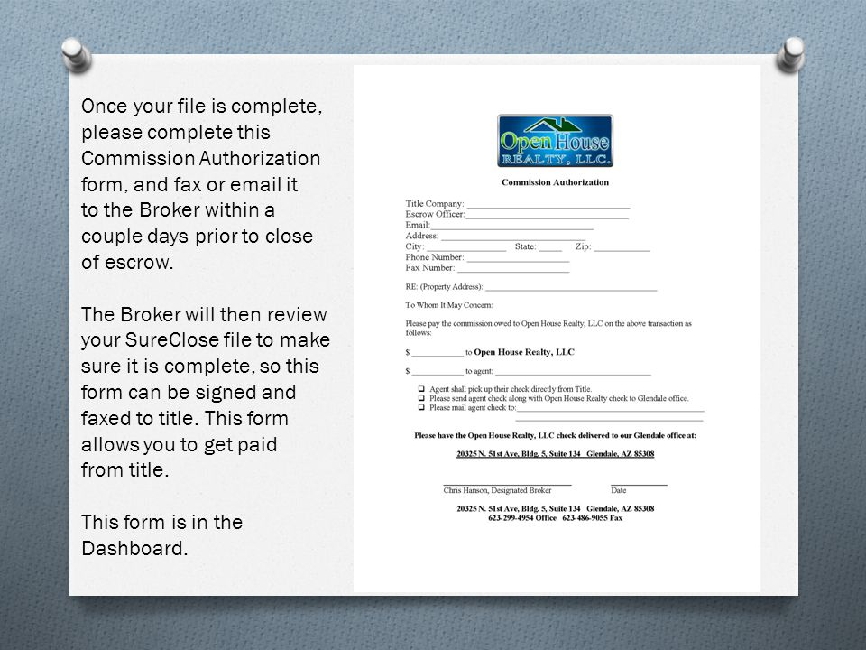 Once your file is complete, please complete this Commission Authorization form, and fax or email it to the Broker within a couple days prior to close of escrow.