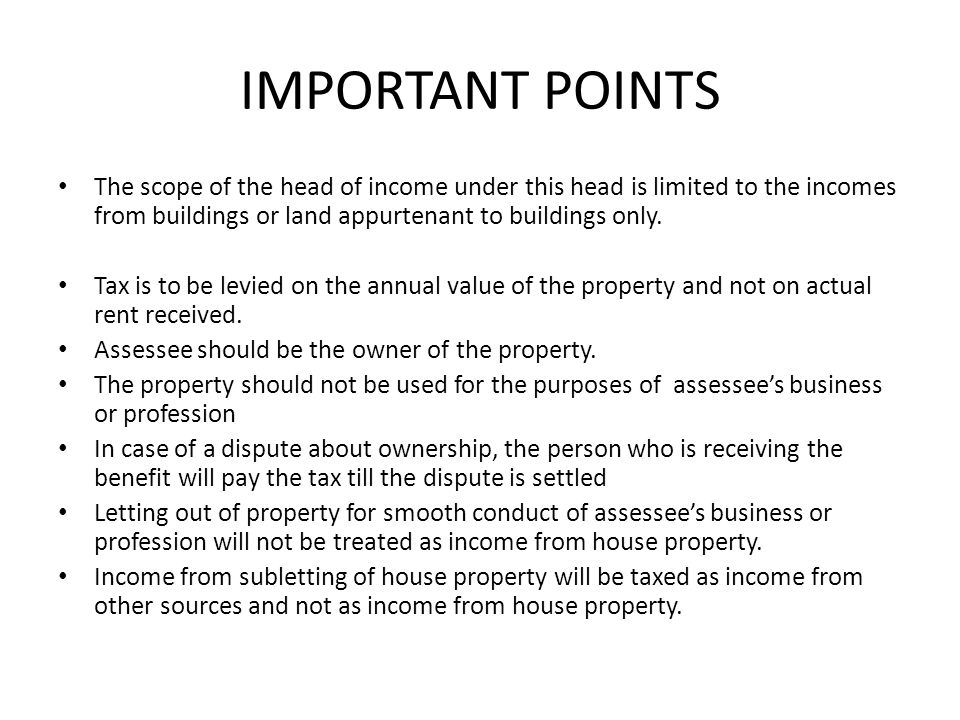 IMPORTANT POINTS The scope of the head of income under this head is limited to the incomes from buildings or land appurtenant to buildings only.