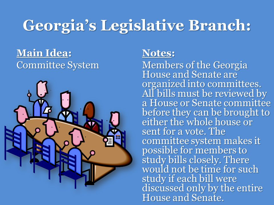 Georgias Legislative Branch: Main Idea: Committee System Notes: Some committees are permanent, lasting from one session to the next.
