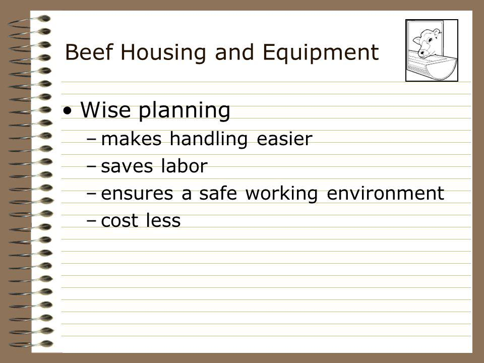 Beef Housing and Equipment Types of facilities: Cow-calf facilities require the simplest facilities 1.Confinement barns cold- open on one side warm- closed, insulated and temperature controlled.