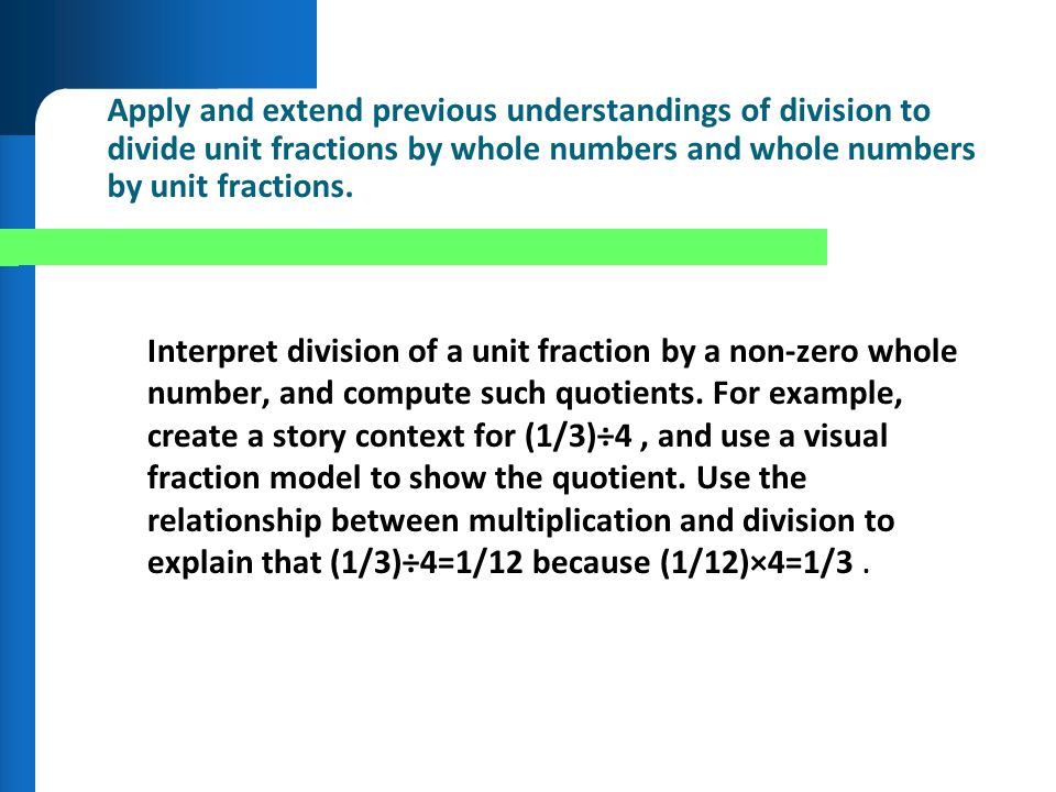 Apply and extend previous understandings of division to divide unit fractions by whole numbers and whole numbers by unit fractions. Interpret division