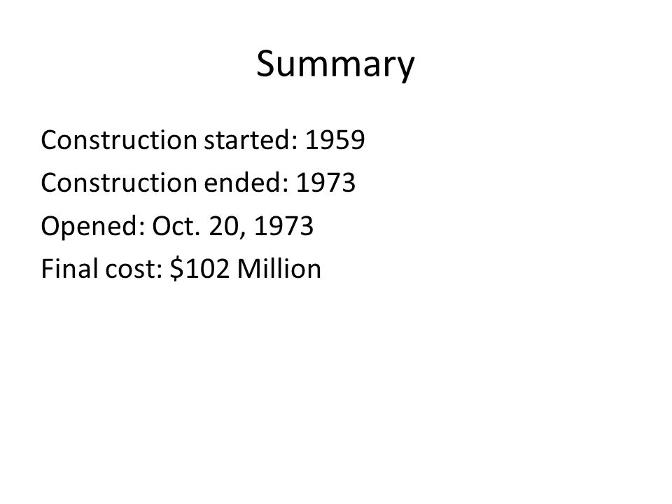 Summary Construction started: 1959 Construction ended: 1973 Opened: Oct.