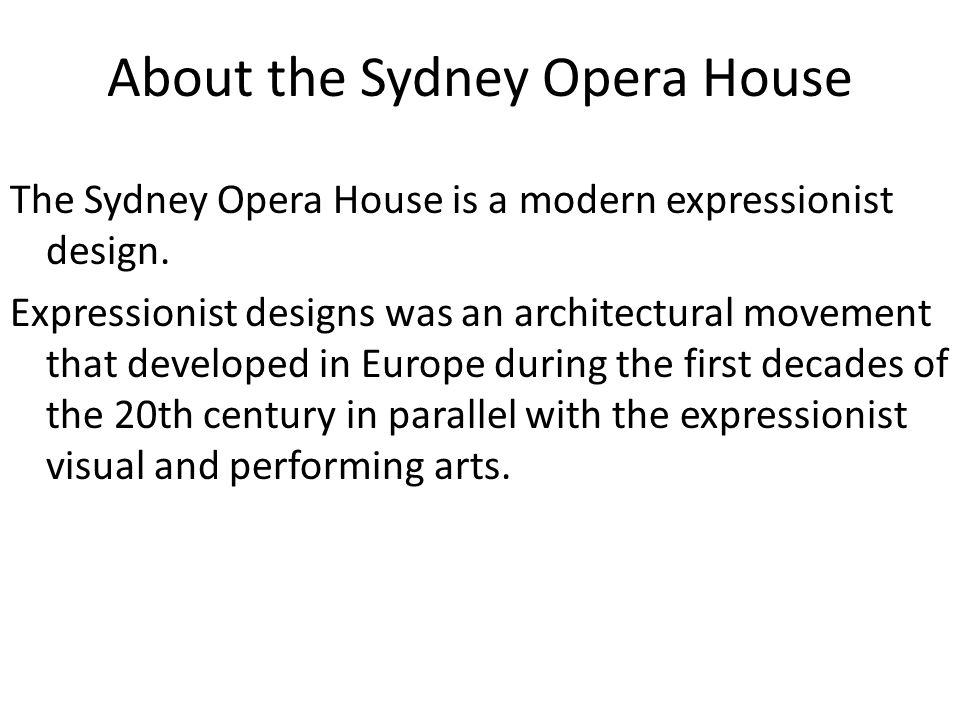 About the Sydney Opera House The Sydney Opera House is a modern expressionist design.