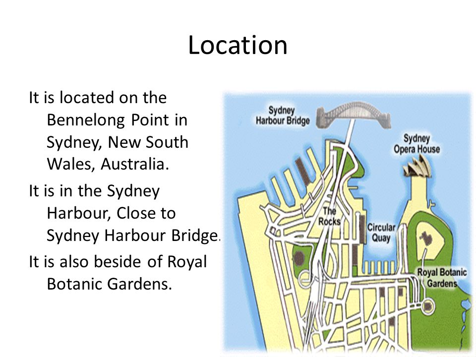 Location It is located on the Bennelong Point in Sydney, New South Wales, Australia.