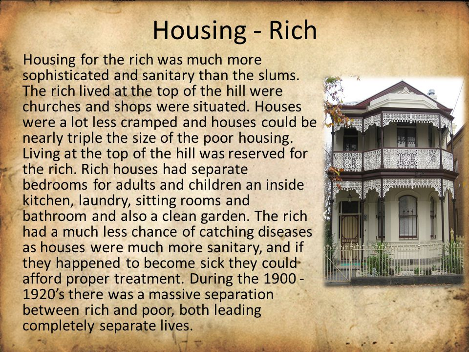 Housing - Rich Housing for the rich was much more sophisticated and sanitary than the slums.