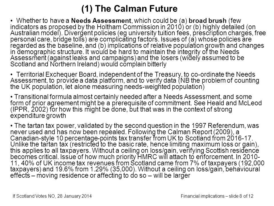 Financial implications – slide 8 of 12If Scotland Votes NO, 28 January 2014 (1) The Calman Future Whether to have a Needs Assessment, which could be (