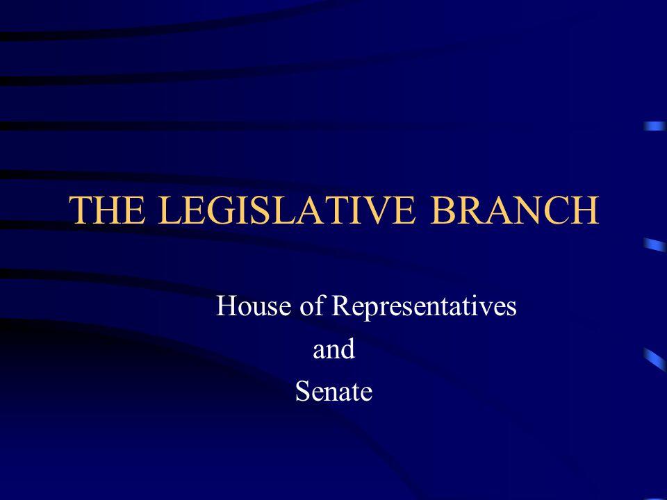 THE LEGISLATIVE BRANCH House of Representatives and Senate