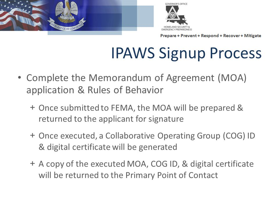 Complete the Memorandum of Agreement (MOA) application & Rules of Behavior + Once submitted to FEMA, the MOA will be prepared & returned to the applic
