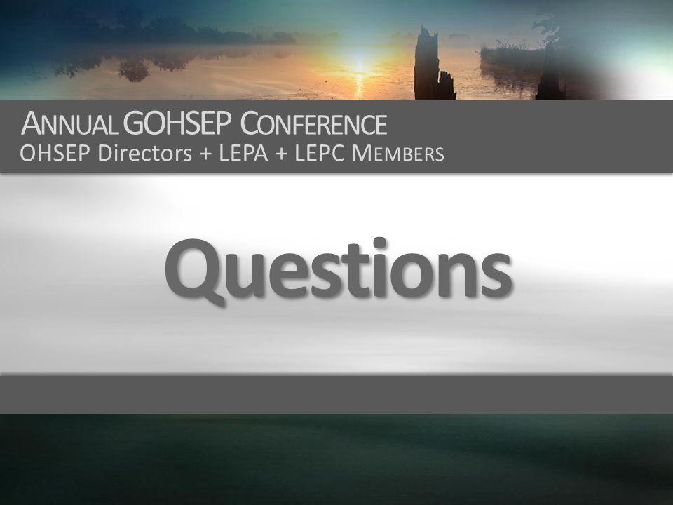 A NNUAL GOHSEP C ONFERENCE OHSEP Directors + LEPA + LEPC M EMBERS Questions