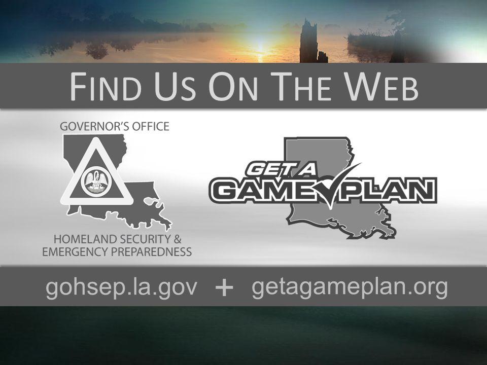 F IND U S O N T HE W EB gohsep.la.gov getagameplan.org +
