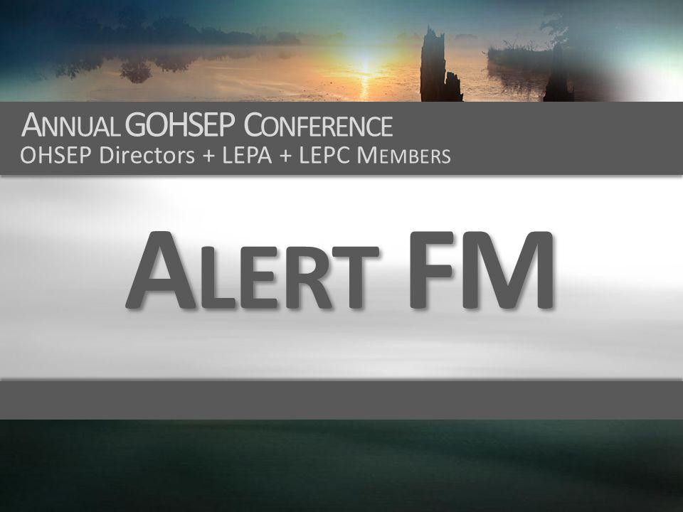 A LERT FM A NNUAL GOHSEP C ONFERENCE OHSEP Directors + LEPA + LEPC M EMBERS