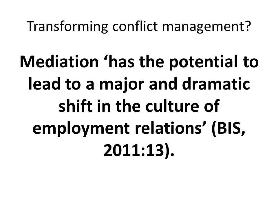 iROWE/Acas Research Programme Accompaniment and Representation in Discipline and Grievance Conflict Management Case Studies – Workplace mediation – Resolution Officers and dispute resolution – Conflict management in private sector – Mediation and dispute resolution in private sector Over 100 interviews with managers, HR practitioners and employee representatives