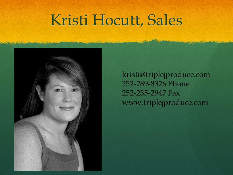 Kristi Hocutt, Sales kristi@triplejproduce.com 252-289-8326 Phone 252-235-2947 Fax www.triplejproduce.com