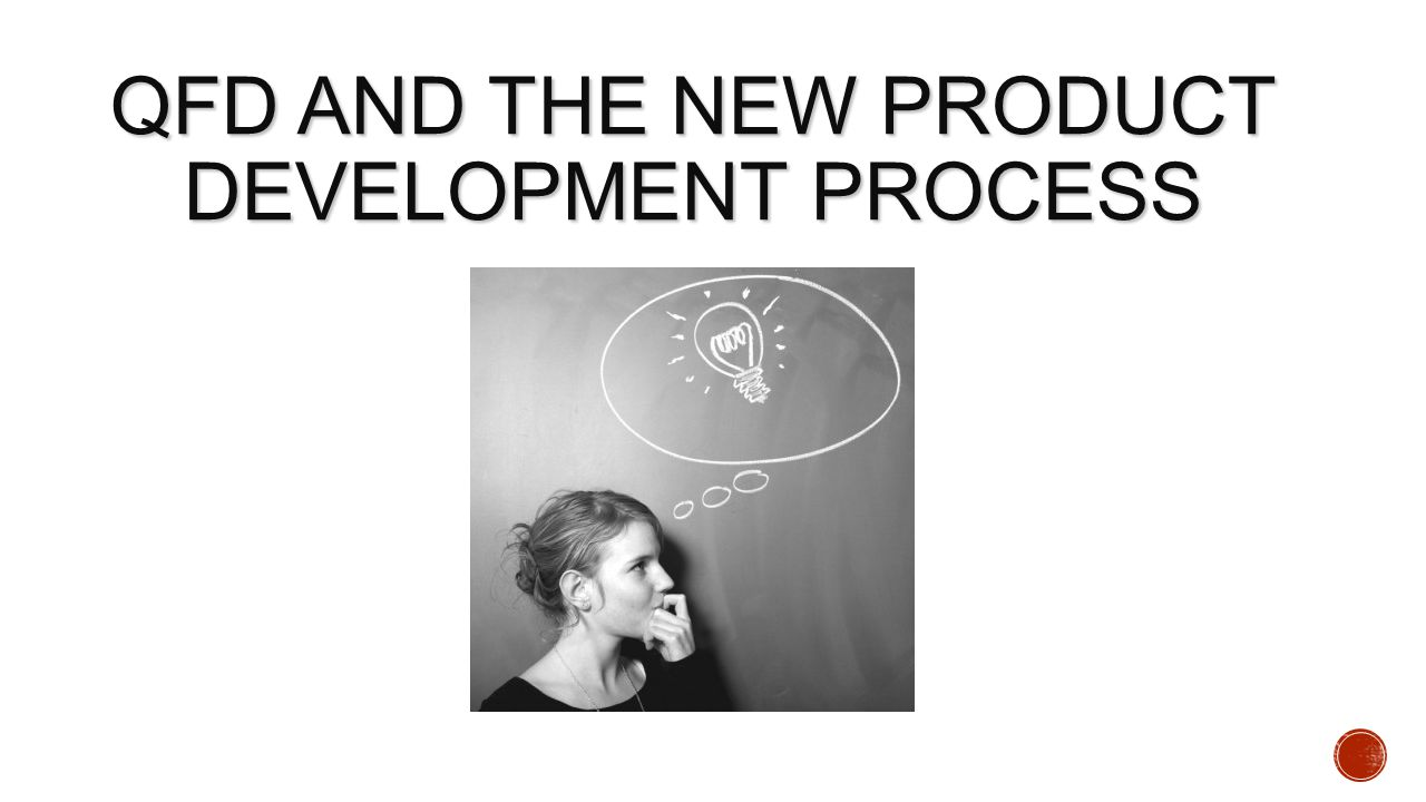 QFD AND THE NEW PRODUCT DEVELOPMENT PROCESS